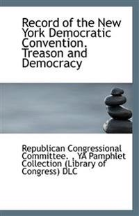 Record of the New York Democratic Convention. Treason and Democracy
