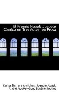 El Premio Nobel: Juguete C Mico En Tres Actos, En Prosa