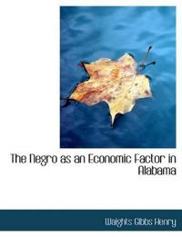 The Negro as an Economic Factor in Alabama