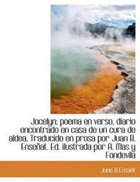 Jocelyn; Poema En Verso, Diario Encontrado En Casa de Un Cura de Aldea. Traducido En Prosa Por Juan B. Ense At. Ed. Ilustrada Por A. Mas y Fondevila