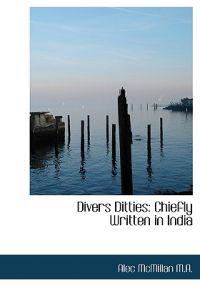 Divers Ditties: Chiefly Written in India