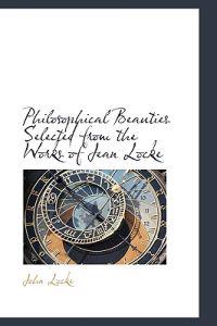 Philosophical Beauties Selected from the Works of Jean Locke