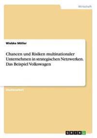 Chancen Und Risiken Multinationaler Unternehmen in Strategischen Netzwerken. Das Beispiel Volkswagen