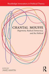 Chantal Mouffe: Hegemony, Radical Democracy, and the Political