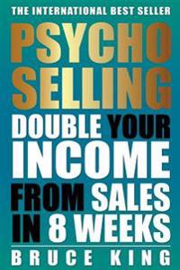 Psycho-Selling: Double Your Income from Sales in 8 Weeks
