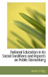 National Education in Its Social Conditions and Aspects an Public Elementary