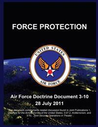 Force Protection: Air Force Doctrine Document 3-10 28 July 2011