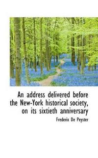 An Address Delivered Before the New-York Historical Society, on Its Sixtieth Anniversary