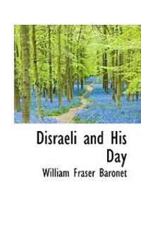 Disraeli and His Day