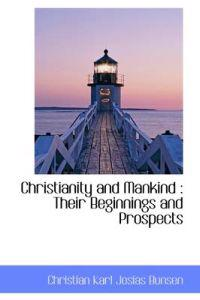 Christianity and Mankind: Their Beginnings and Prospects