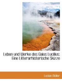 Leben Und Werke Des Gaius Lucilius