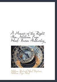 A Memoir of the Right Hon. William Page Wood: Baron Hatherley