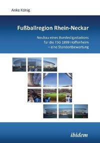 Fußballregion Rhein-Neckar. Neubau Eines Bundesligastadions Für Die Tsg 1899 Hoffenheim - Eine Standortbewertung