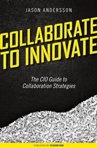 Collaborate to Innovate - The CIO Guide to Collaboration Strategies