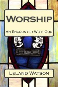 Worship: An Encounter with God