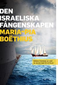 Den israeliska fångenskapen : Israels kapning av Ship to Gazas fartyg Estelle