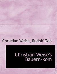 Christian Weise's Bauern-kom