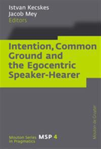 Intention, Common Ground and the Egocentric Speaker-Hearer