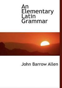An Elementary Latin Grammar