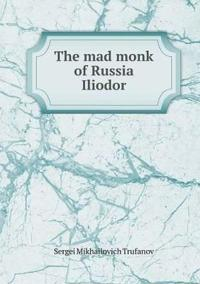The Mad Monk of Russia Iliodor
