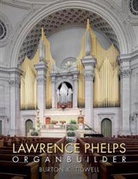 Lawrence Phelps: Organbuilder
