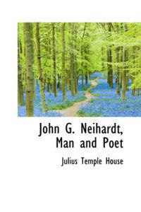 John G. Neihardt, Man and Poet
