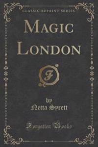 Magic London (Classic Reprint)