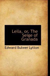 Leila, Or, the Seige of Granada