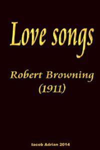 Love Songs Robert Browning (1911)
