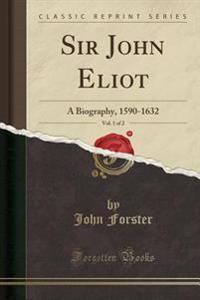 Sir John Eliot, Vol. 1 of 2