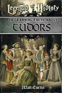 Legends of History: Fun Learning Facts about Tudors: Illustrated Fun Learning for Kids