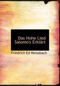 Das Hohe Lied Salomo's Erkl Rt