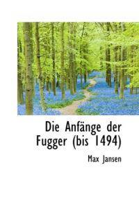 Die Anf Nge Der Fugger (Bis 1494)