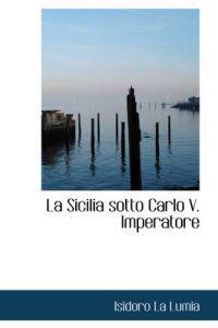 La Sicilia Sotto Carlo V. Imperatore