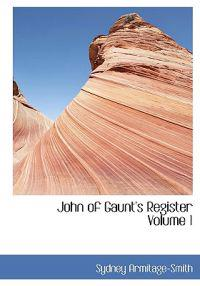 John of Gaunt's Register Volume 1