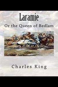 Laramie: Or the Queen of Bedlam