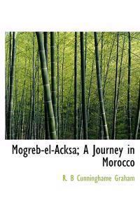 Mogreb-El-Acksa; A Journey in Morocco