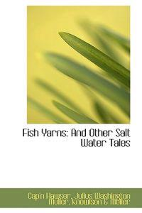 Fish Yarns: and Other Salt Water Tales