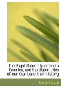The Royal Water-Lily of South America, and the Water-Lilies of Our Own Land