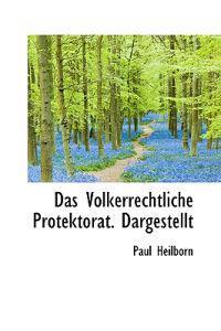 Das Volkerrechtliche Protektorat. Dargestellt
