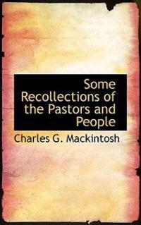 Some Recollections of the Pastors and People