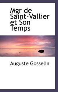 Mgr de Saint-Vallier Et Son Temps