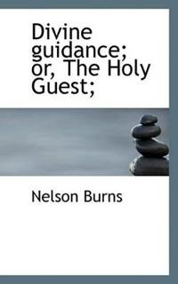 Divine Guidance; Or, the Holy Guest;