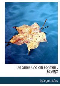 Die Seele Und Die Formen: Essays