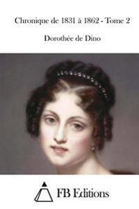 Chronique de 1831 a 1862 - Tome 2