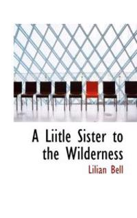 A Liitle Sister to the Wilderness