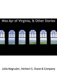 Miss Ayr of Virginia, & Other Stories