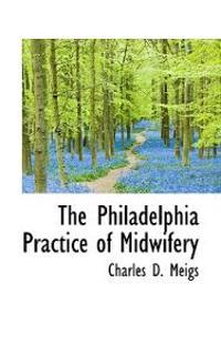 The Philadelphia Practice of Midwifery