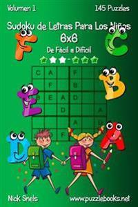 Sudoku de Letras Para Los Ninos 6x6 - de Facil a Dificil - Volumen 1 - 145 Puzzles