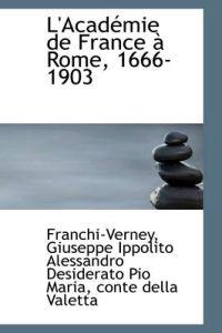L'Acad Mie de France Rome, 1666-1903